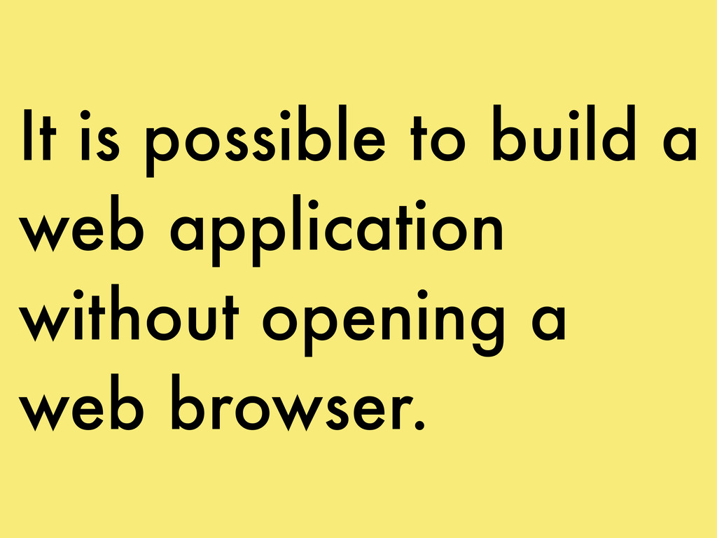 It is possible to build a web application witho...