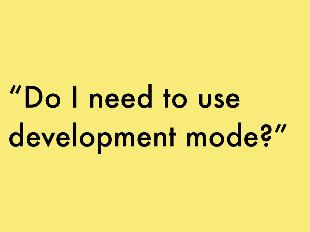 """Do I need to use development mode?"""