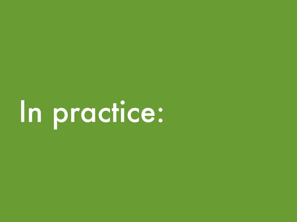 In practice: