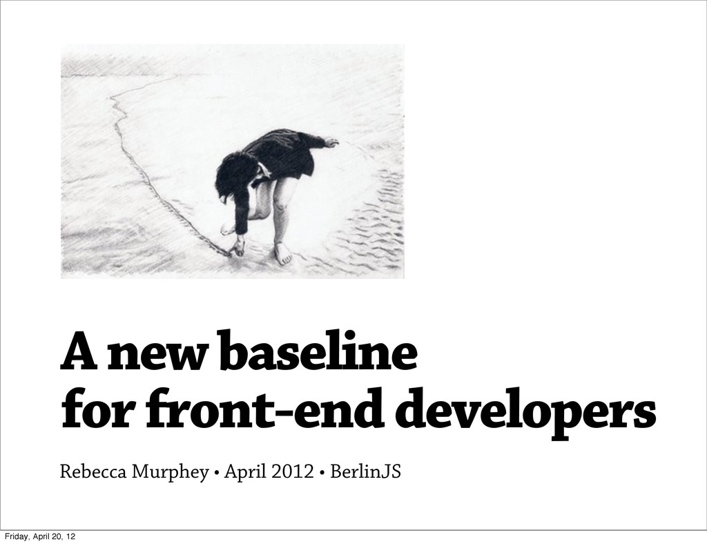 A new baseline for front-end developers Rebecca...