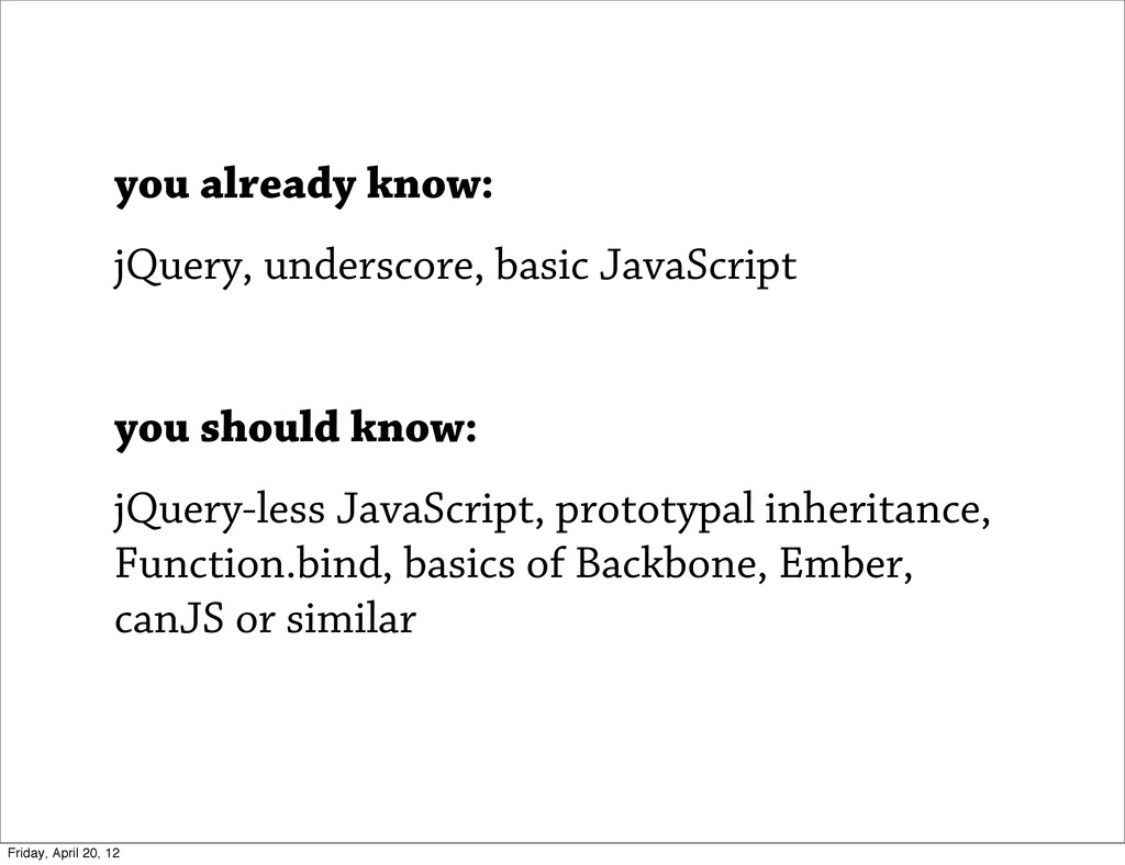 you already know: jQuery, underscore, basic Jav...