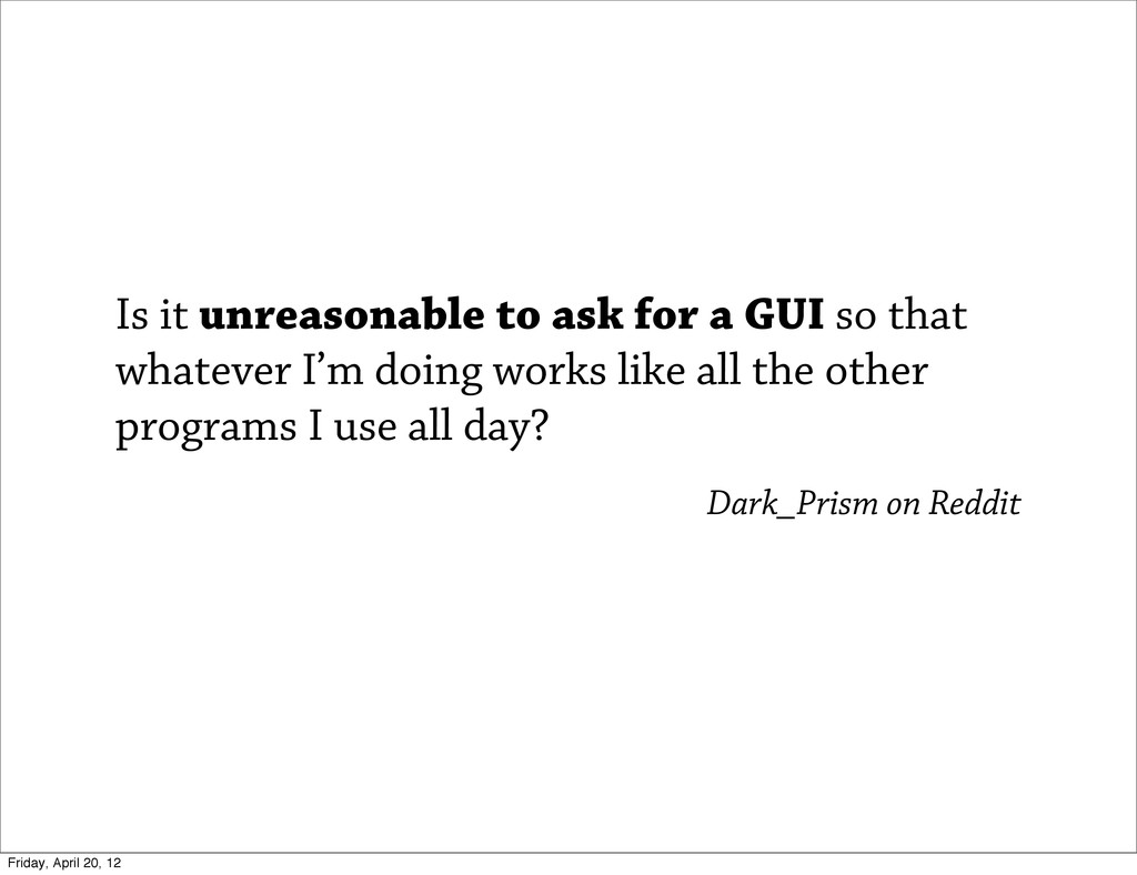 Is it unreasonable to ask for a GUI so that wha...
