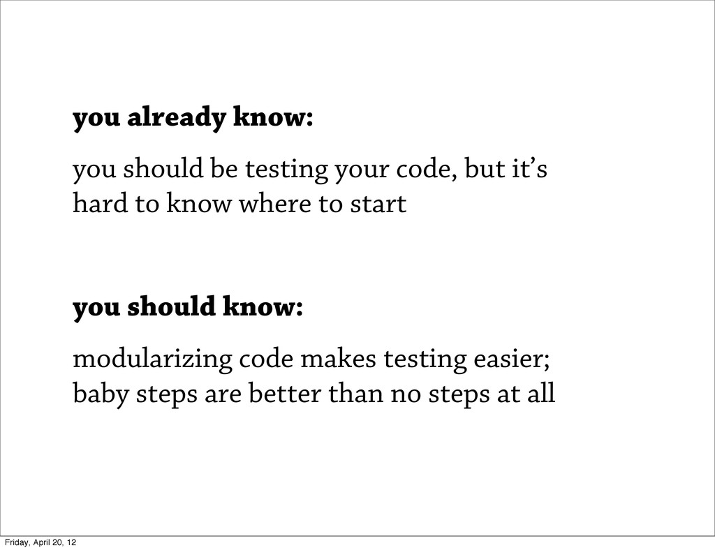 you already know: you should be testing your co...