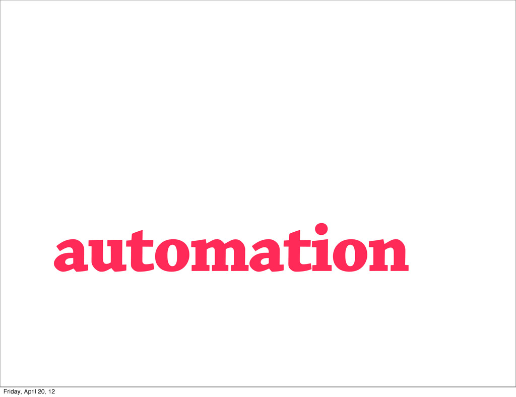 automation Friday, April 20, 12