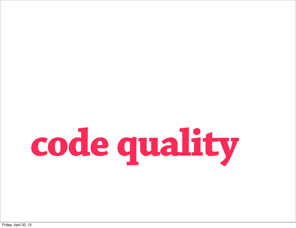 code quality Friday, April 20, 12