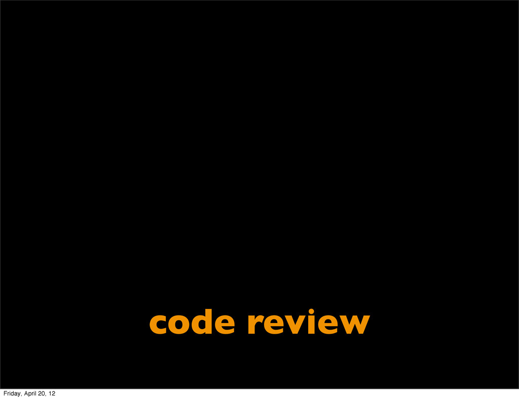 code review Friday, April 20, 12