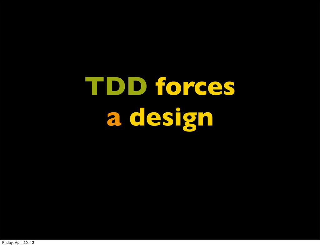 TDD forces a design Friday, April 20, 12