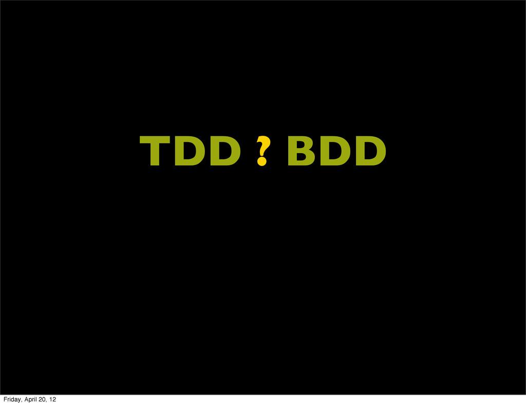 TDD ? BDD Friday, April 20, 12
