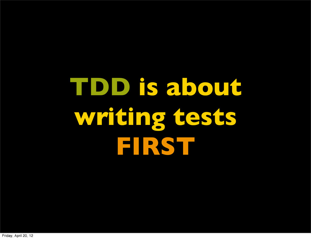 TDD is about writing tests FIRST Friday, April ...