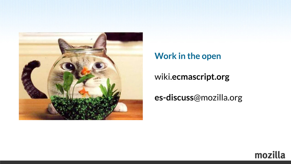 Work in the open wiki.ecmascript.org es-discuss...