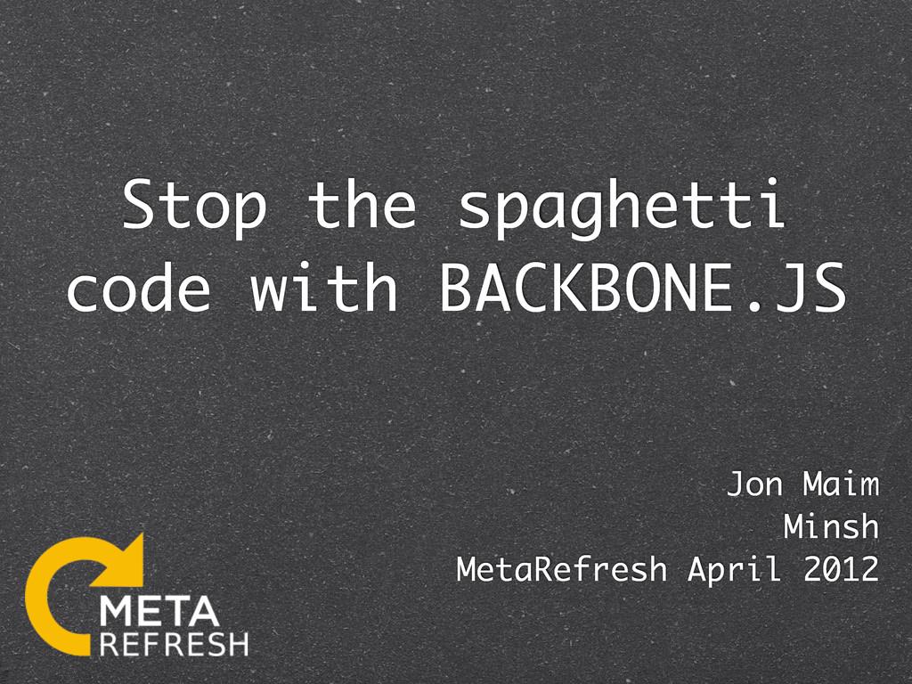 Stop the spaghetti code with BACKBONE.JS Jon Ma...
