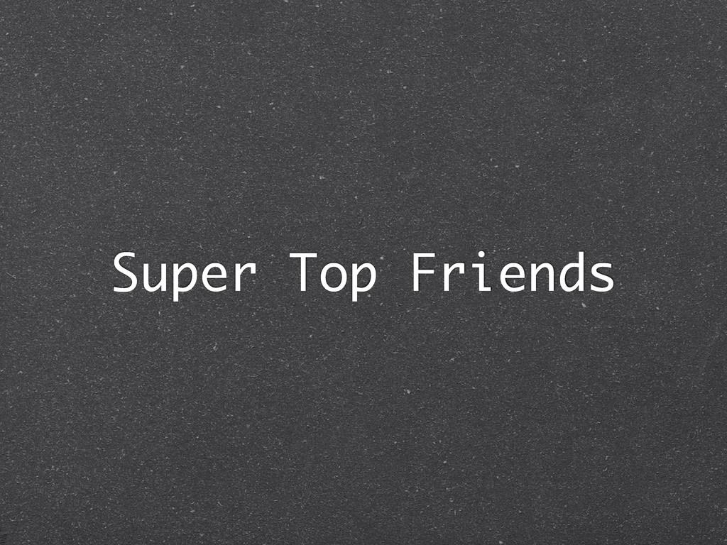 Super Top Friends