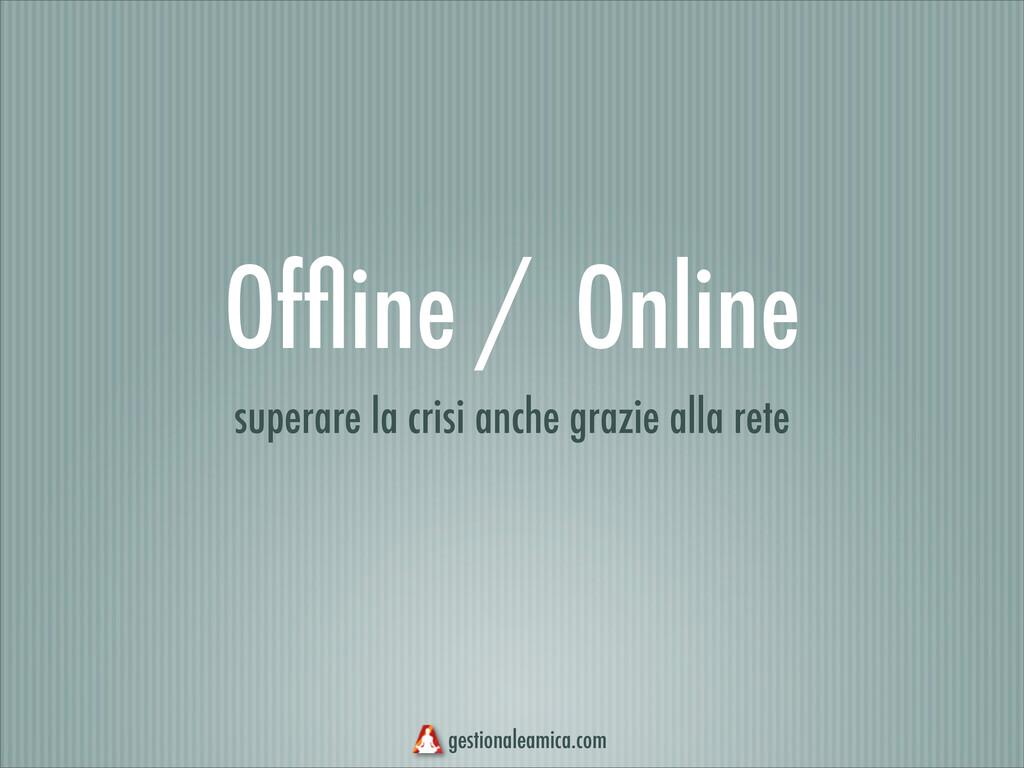 Offline / Online superare la crisi anche grazie ...