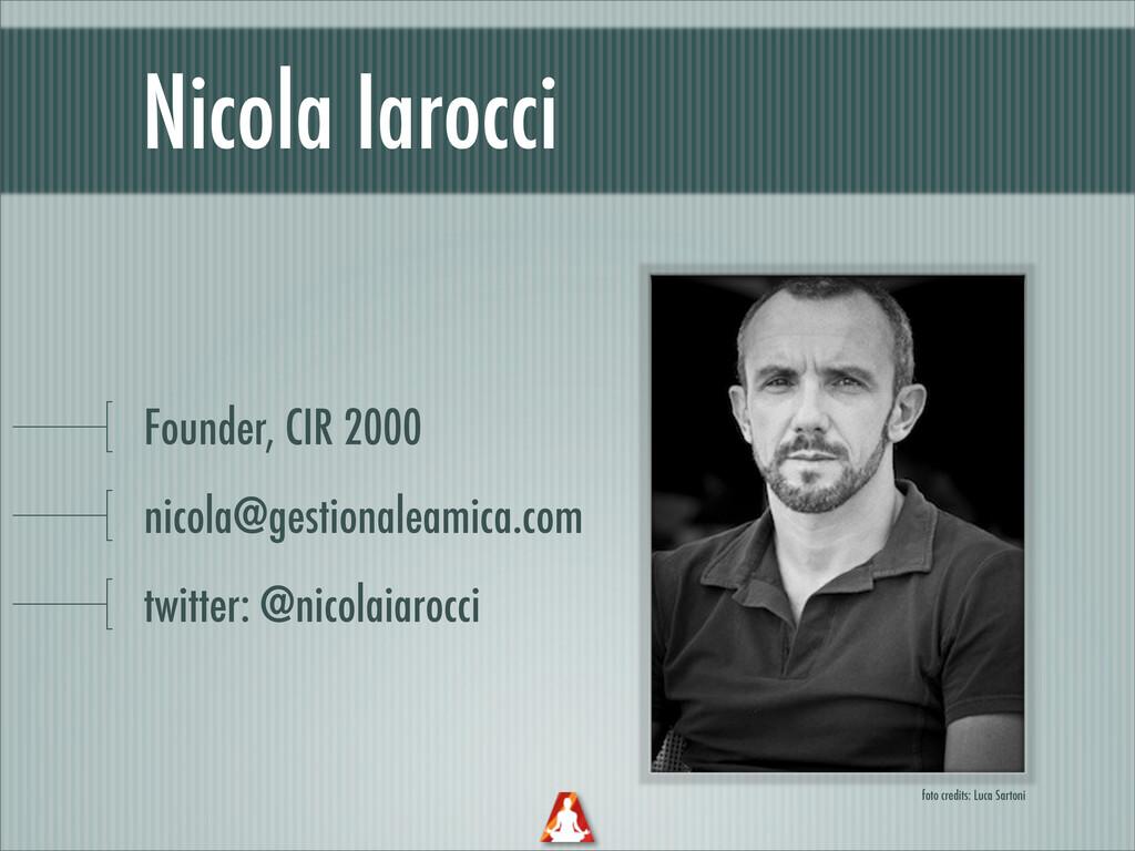 Nicola Iarocci Founder, CIR 2000 nicola@gestion...