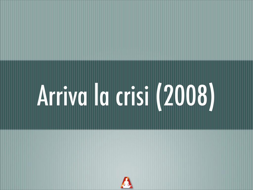 Arriva la crisi (2008)