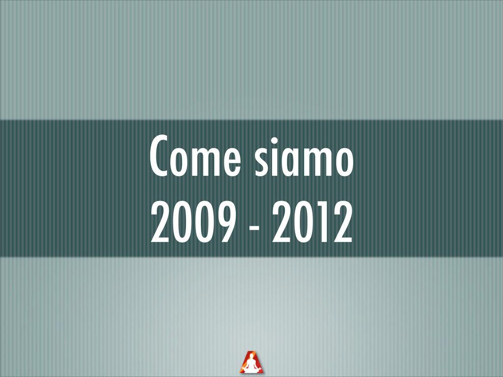 Come siamo 2009 - 2012