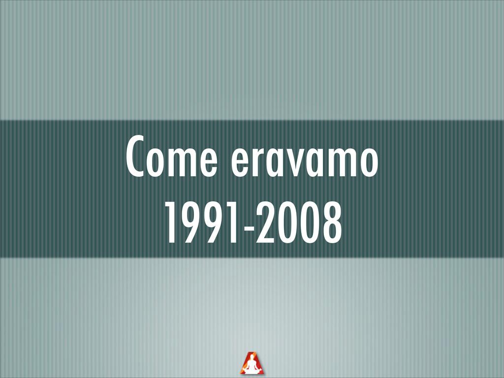 Come eravamo 1991-2008