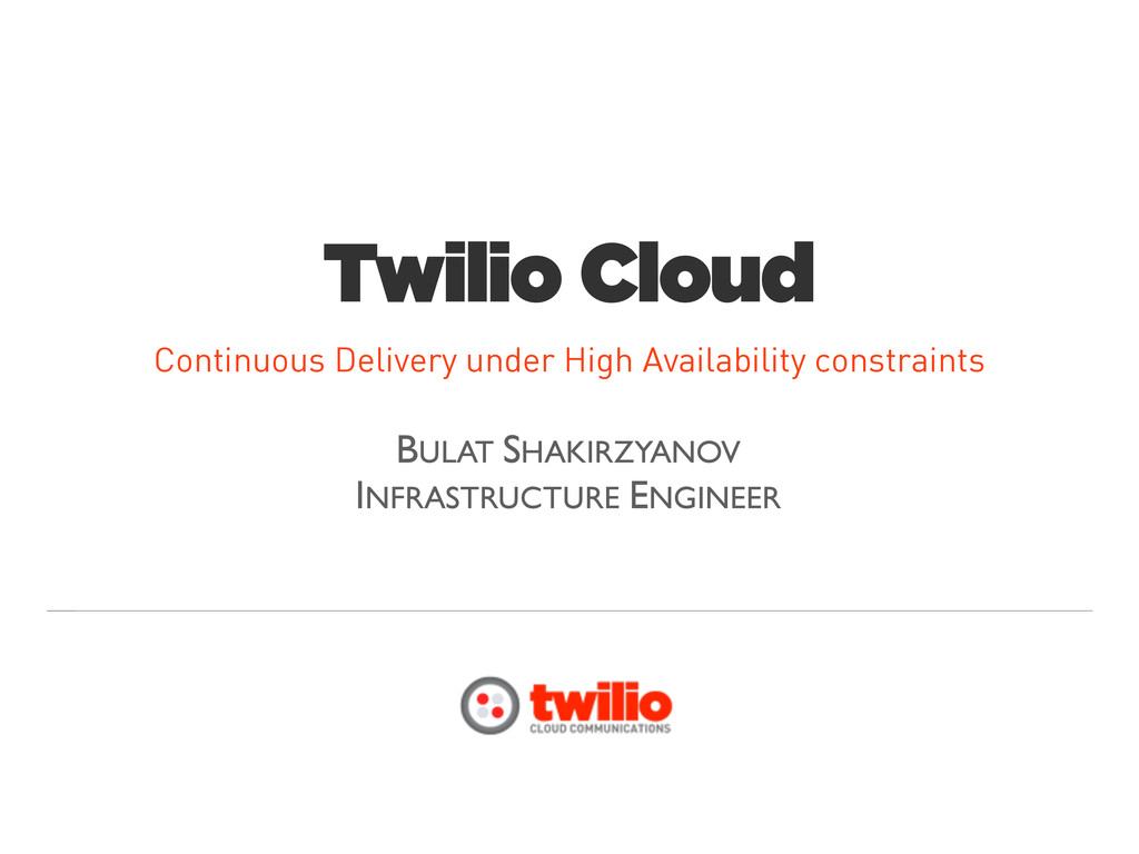 Twilio Cloud Continuous Delivery under High Ava...