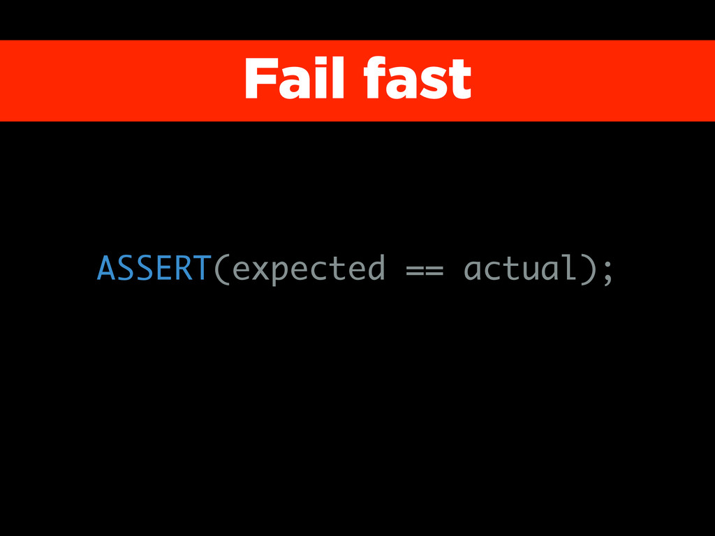 Fail fast ASSERT(expected == actual);