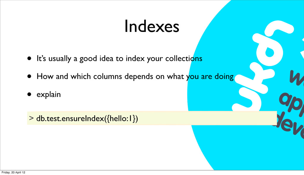 Indexes • It's usually a good idea to index you...