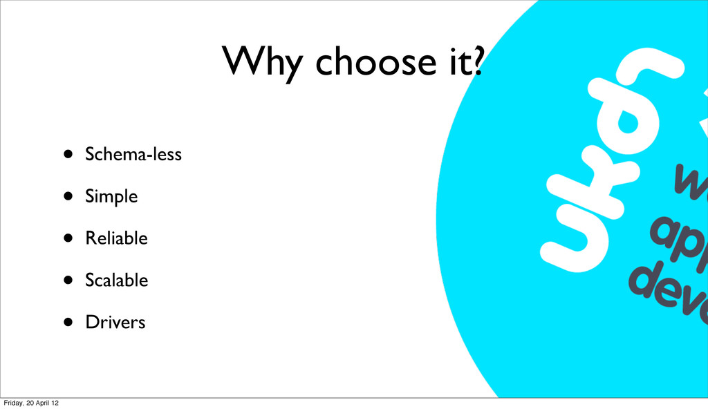 Why choose it? • Schema-less • Simple • Reliabl...