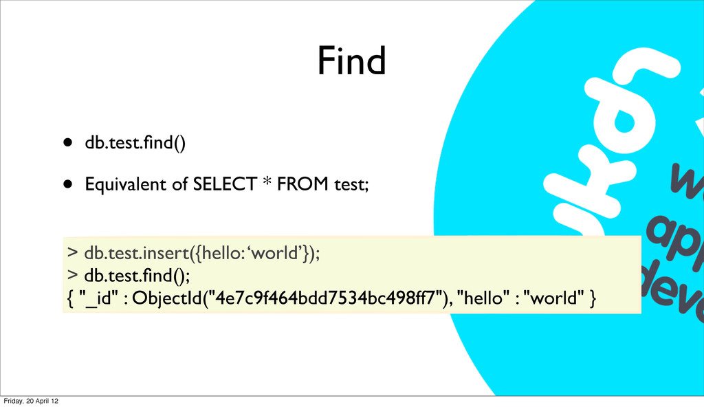 Find • db.test.find() • Equivalent of SELECT * F...