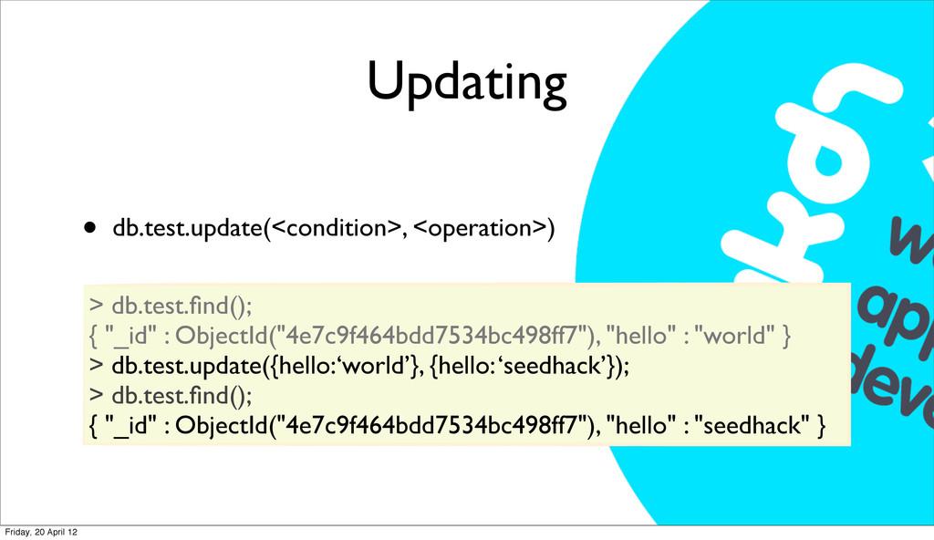 Updating • db.test.update(<condition>, <operati...