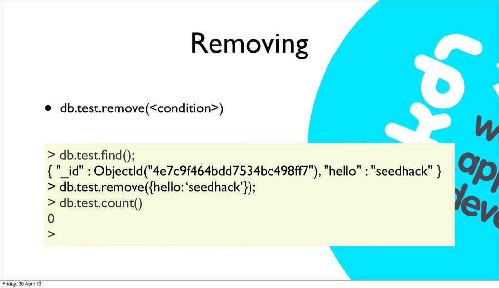 Removing • db.test.remove(<condition>) > db.tes...