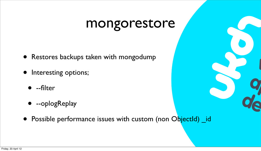 mongorestore • Restores backups taken with mong...