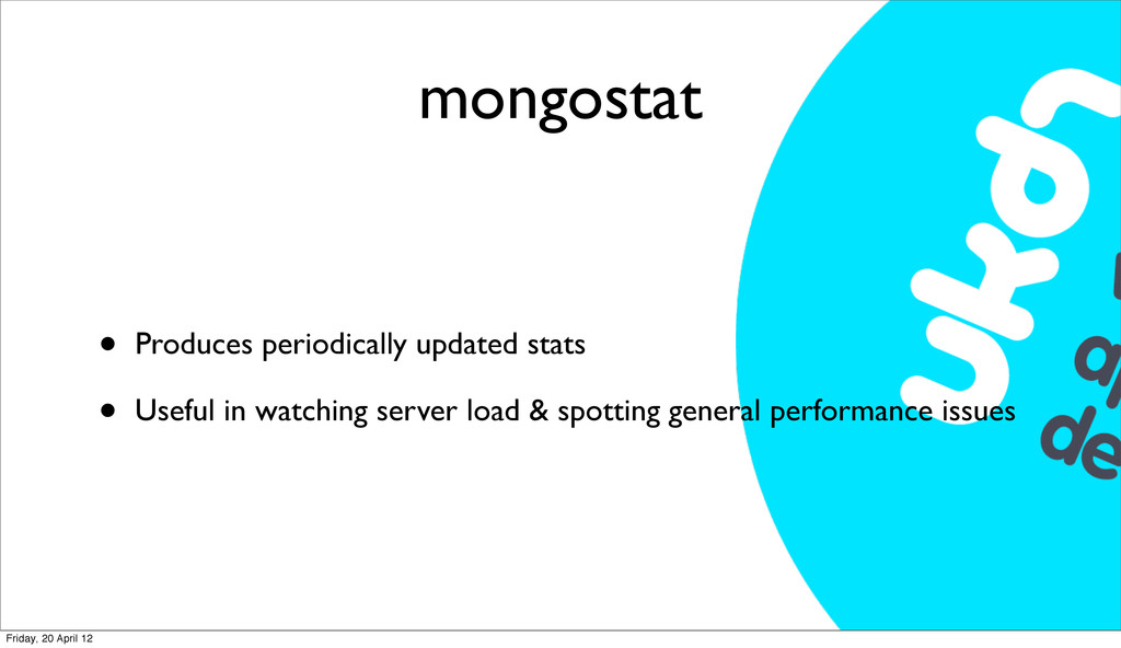 mongostat • Produces periodically updated stats...