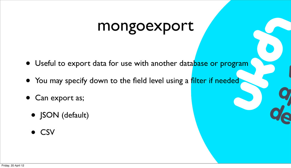 mongoexport • Useful to export data for use wit...