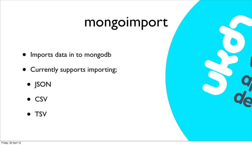 mongoimport • Imports data in to mongodb • Curr...