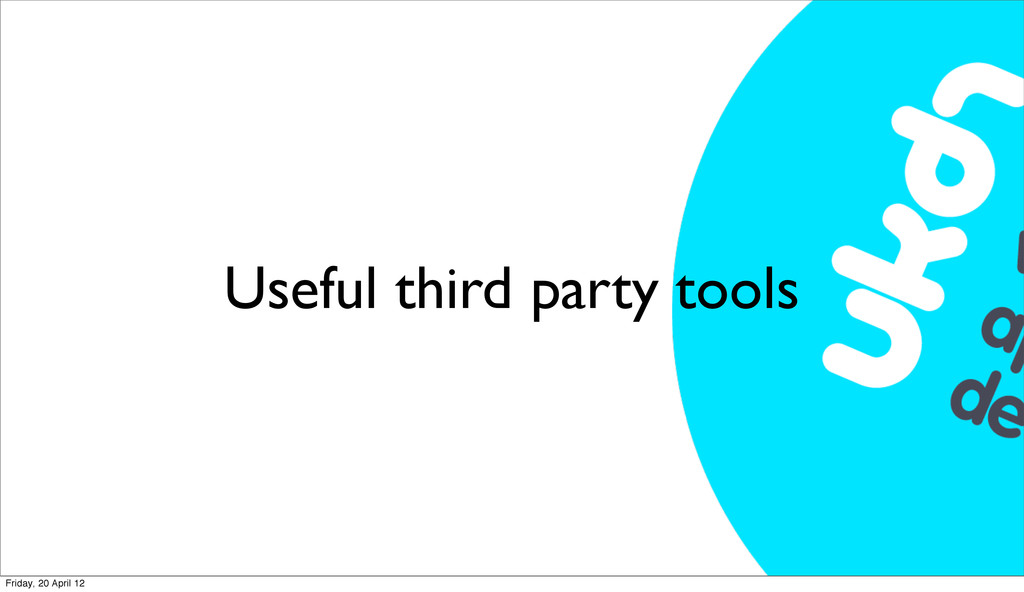 Useful third party tools Friday, 20 April 12