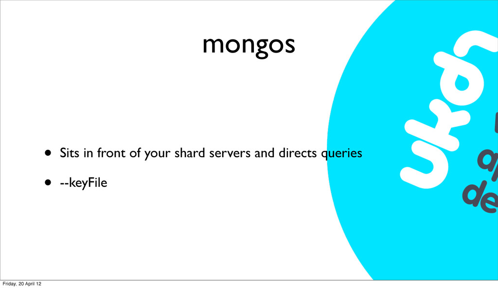 mongos • Sits in front of your shard servers an...