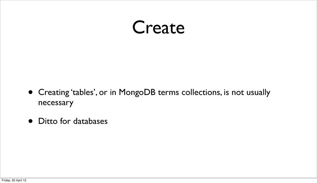 Create • Creating 'tables', or in MongoDB terms...