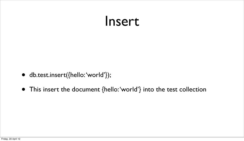 Insert • db.test.insert({hello: 'world'}); • Th...