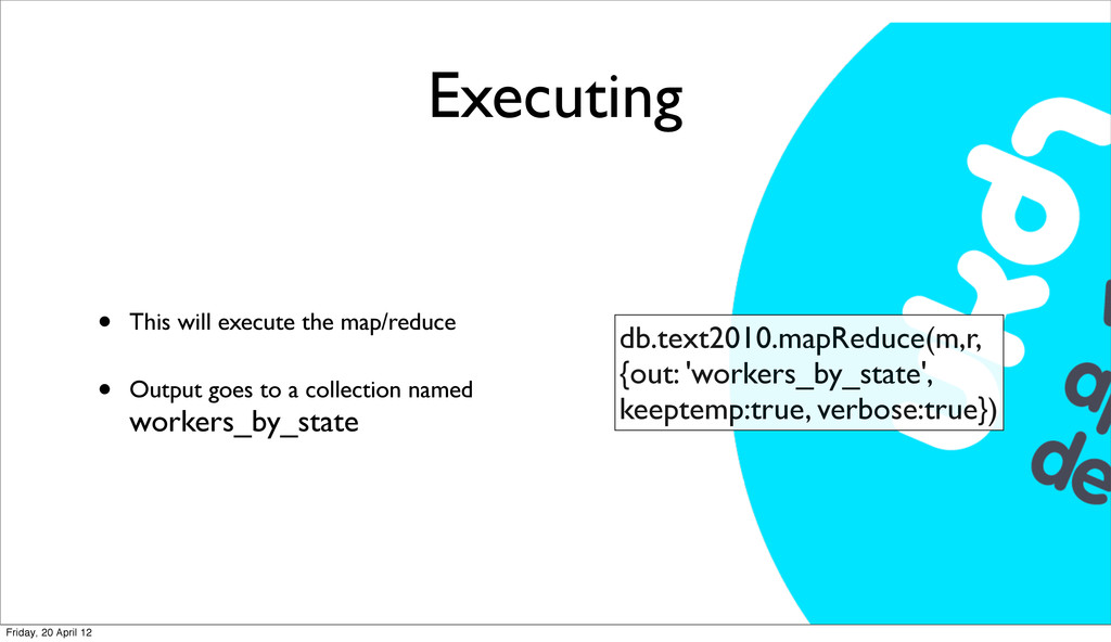 Executing • This will execute the map/reduce • ...