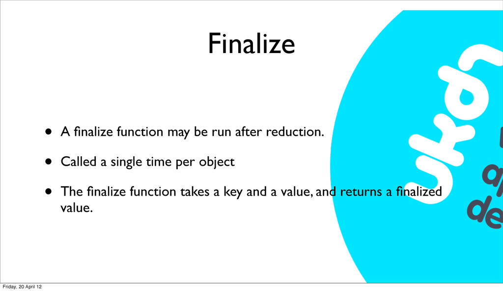 Finalize • A finalize function may be run after ...
