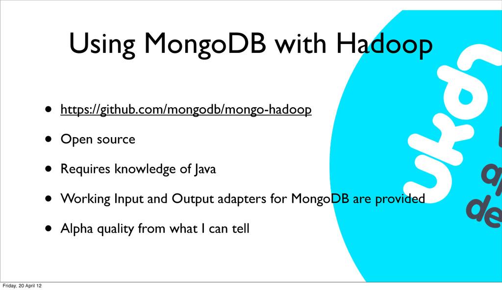 Using MongoDB with Hadoop • https://github.com/...