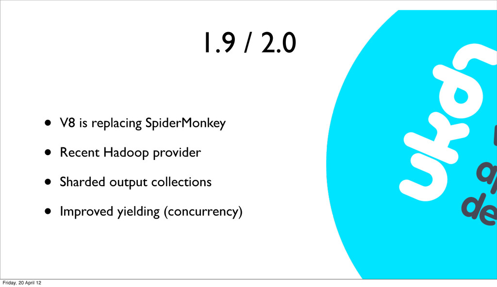 1.9 / 2.0 • V8 is replacing SpiderMonkey • Rece...