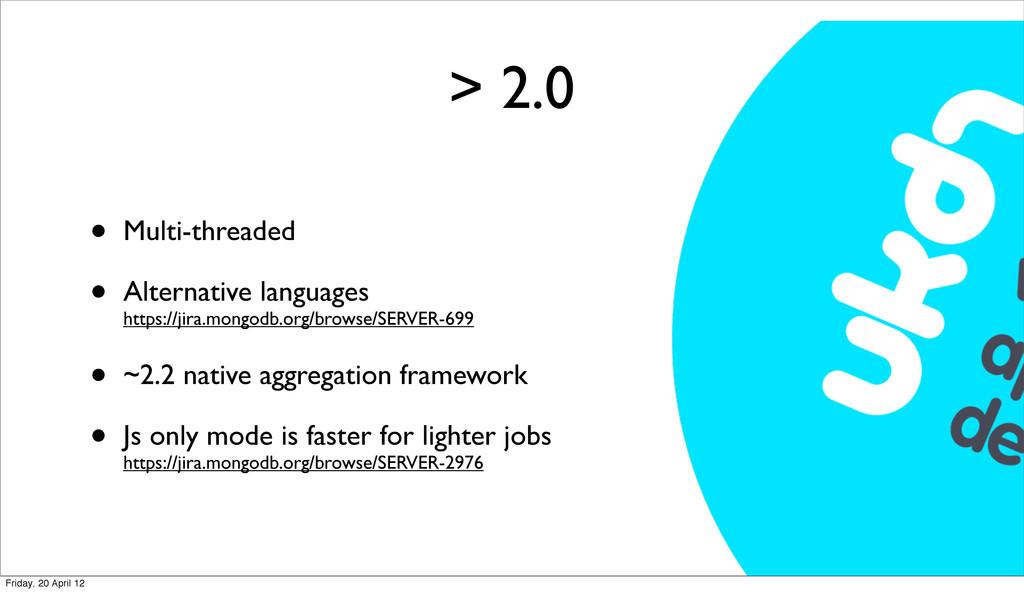 > 2.0 • Multi-threaded • Alternative languages ...