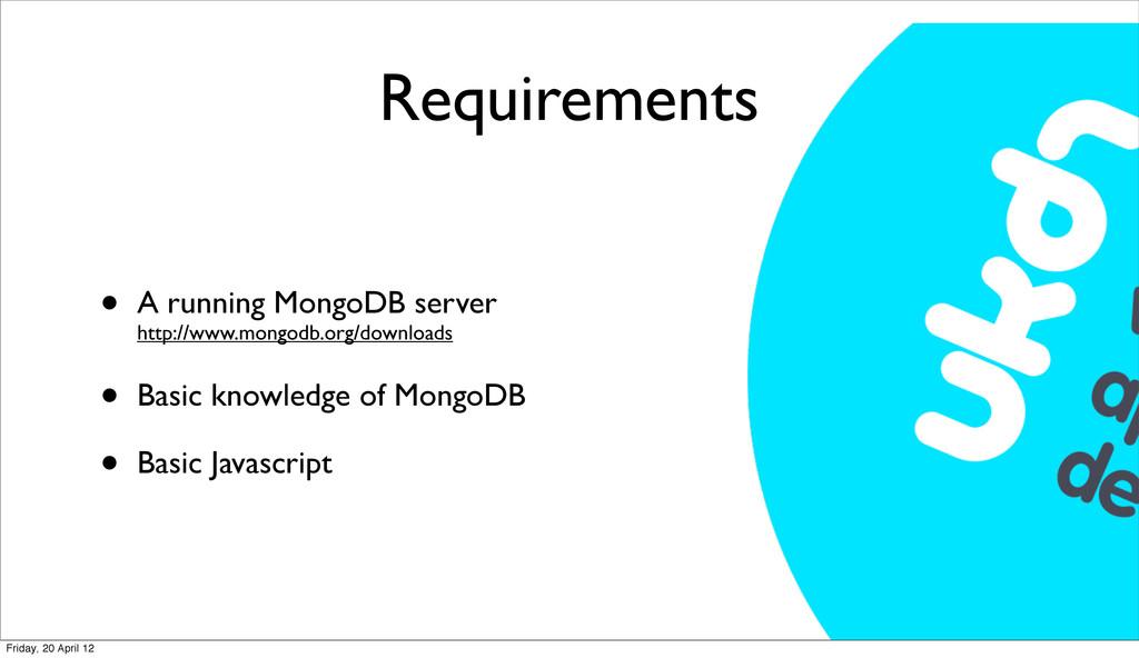 Requirements • A running MongoDB server http://...