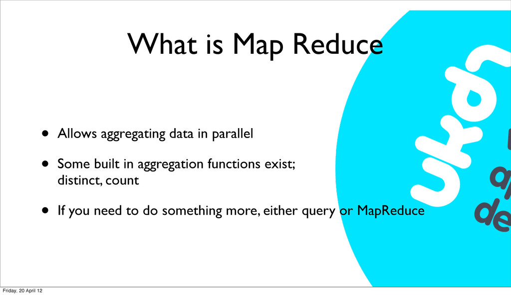 What is Map Reduce • Allows aggregating data in...