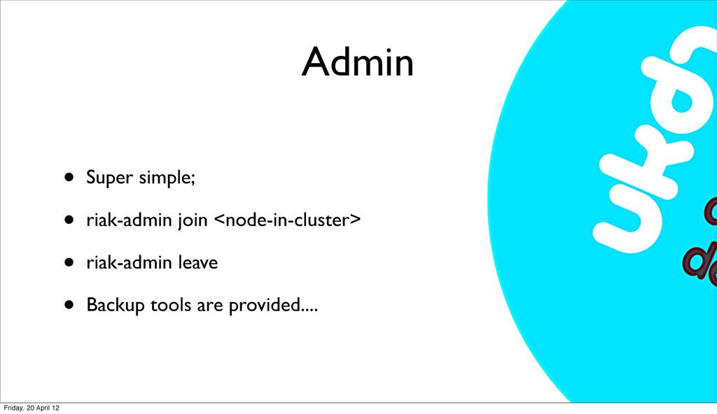 Admin • Super simple; • riak-admin join <node-i...