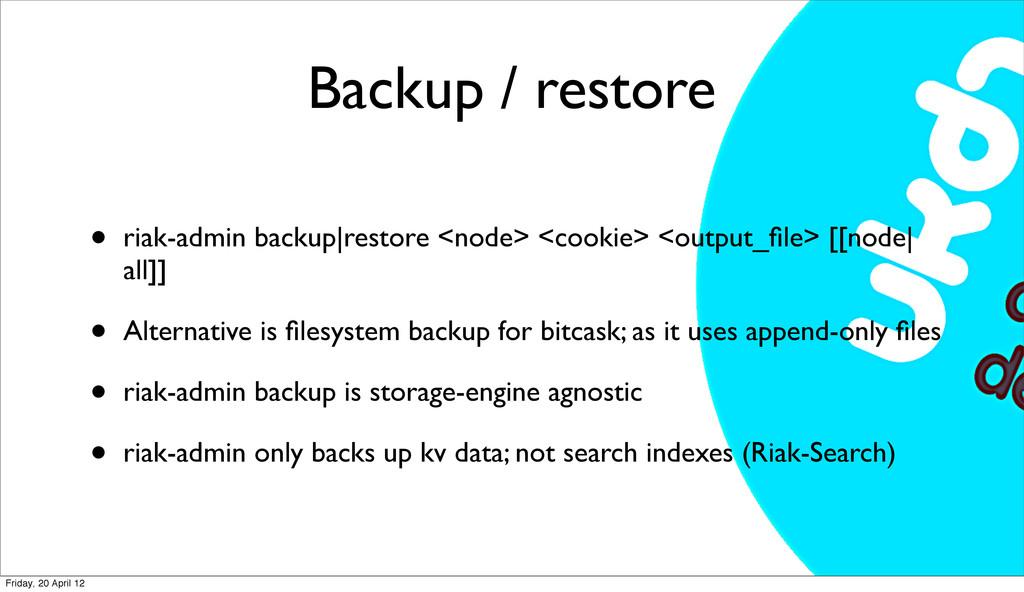 Backup / restore • riak-admin backup|restore <n...
