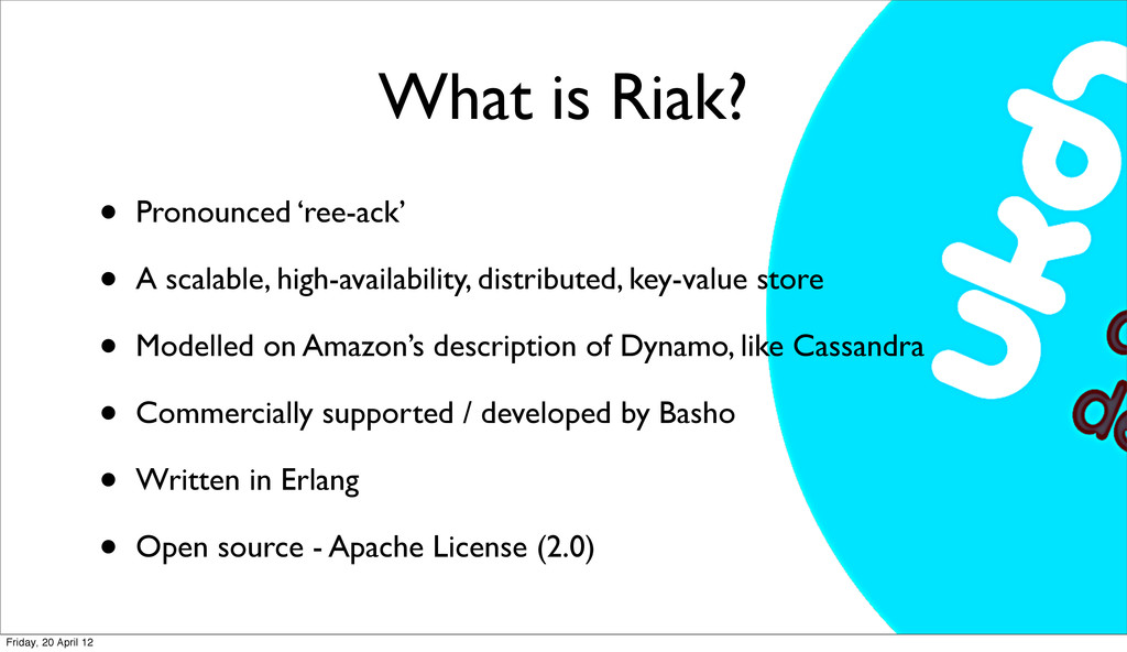 What is Riak? • Pronounced 'ree-ack' • A scalab...