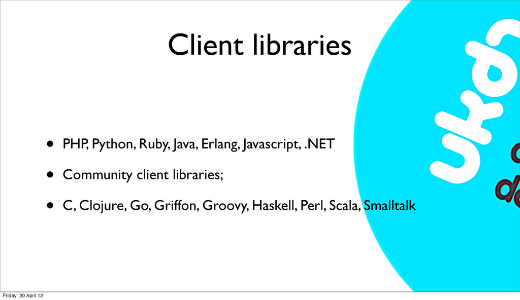 Client libraries • PHP, Python, Ruby, Java, Erl...