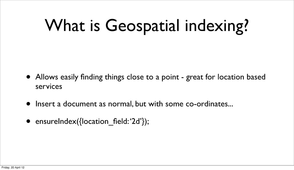 What is Geospatial indexing? • Allows easily fin...