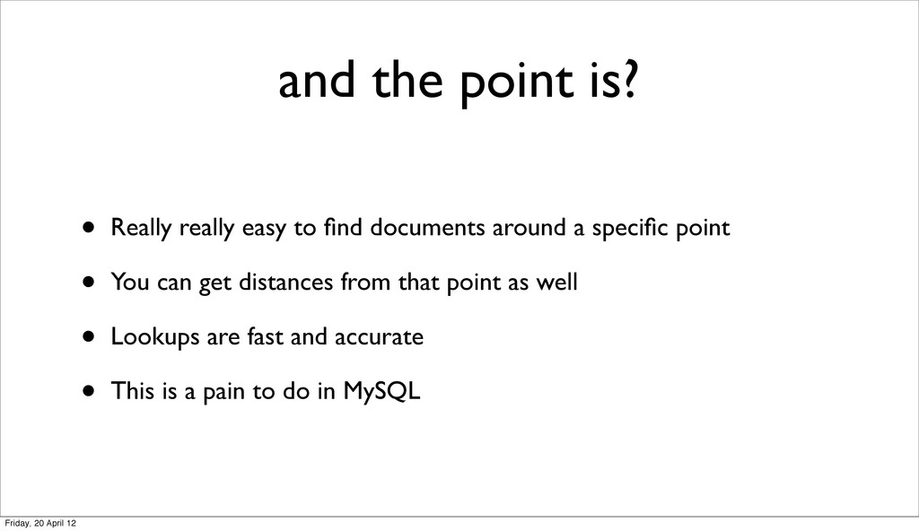 and the point is? • Really really easy to find d...