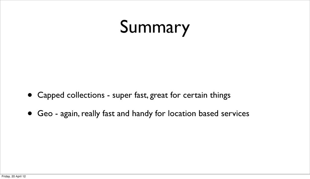 Summary • Capped collections - super fast, grea...